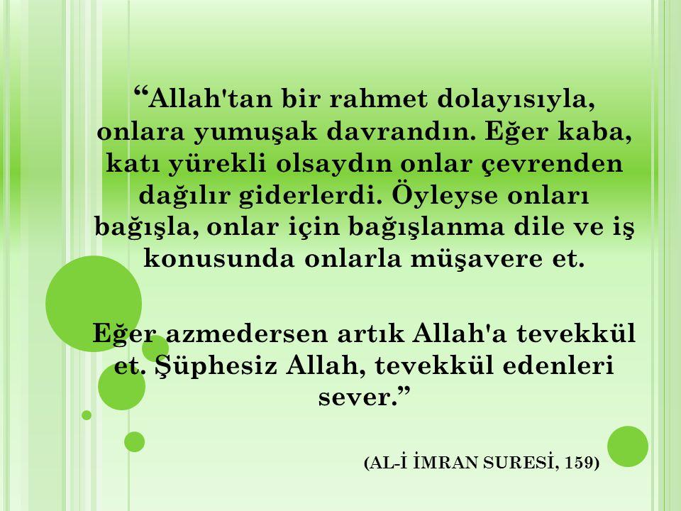 """(AL-İ İMRAN SURESİ, 159) """" Allah'tan bir rahmet dolayısıyla, onlara yumuşak davrandın. Eğer kaba, katı yürekli olsaydın onlar çevrenden dağılır giderl"""