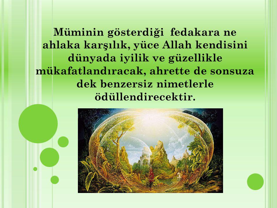 Müminin gösterdiği fedakara ne ahlaka karşılık, yüce Allah kendisini dünyada iyilik ve güzellikle mükafatlandıracak, ahrette de sonsuza dek benzersiz