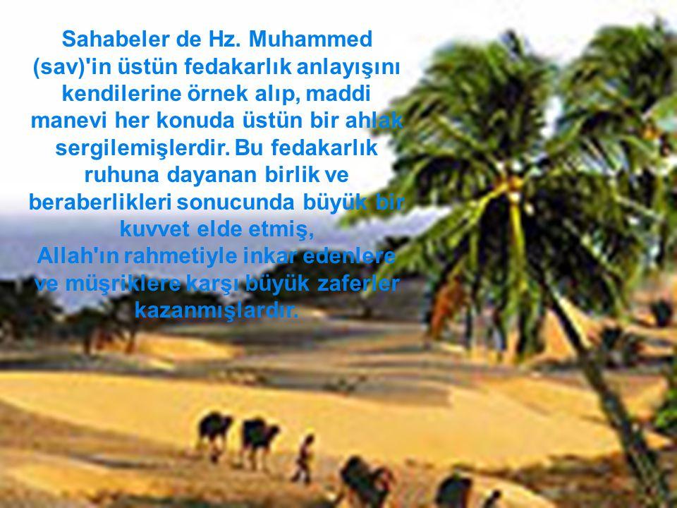 . Sahabeler de Hz. Muhammed (sav)'in üstün fedakarlık anlayışını kendilerine örnek alıp, maddi manevi her konuda üstün bir ahlak sergilemişlerdir. Bu