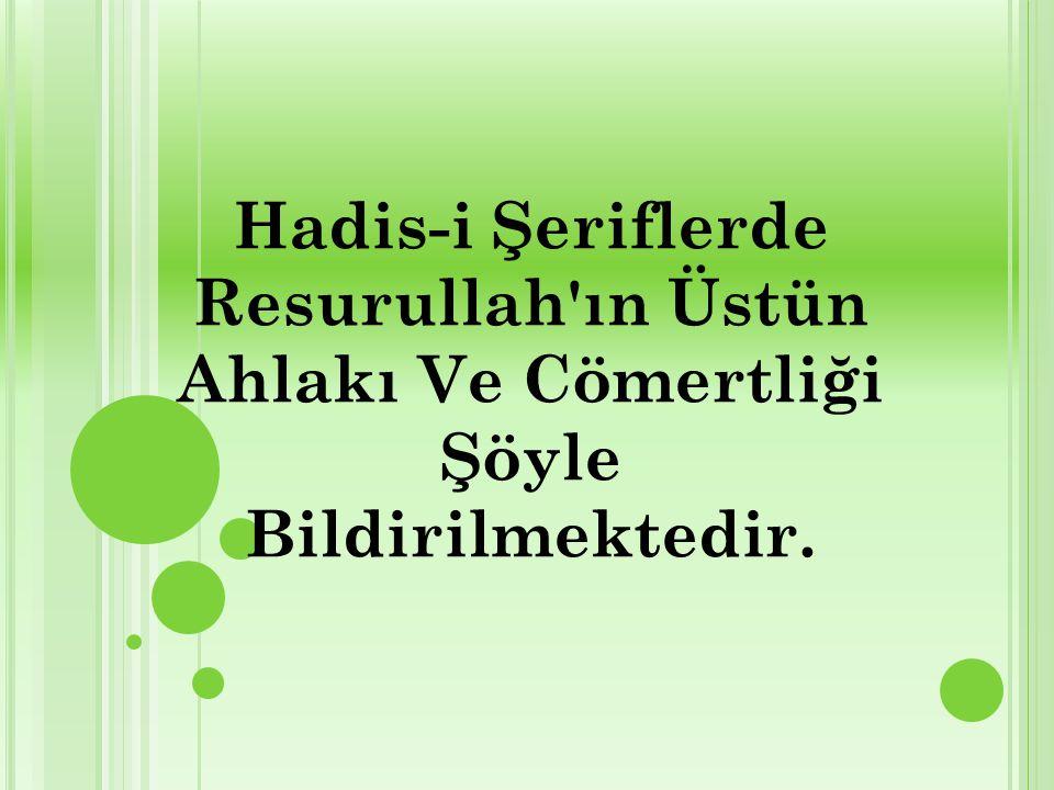 Hadis-i Şeriflerde Resurullah'ın Üstün Ahlakı Ve Cömertliği Şöyle Bildirilmektedir.