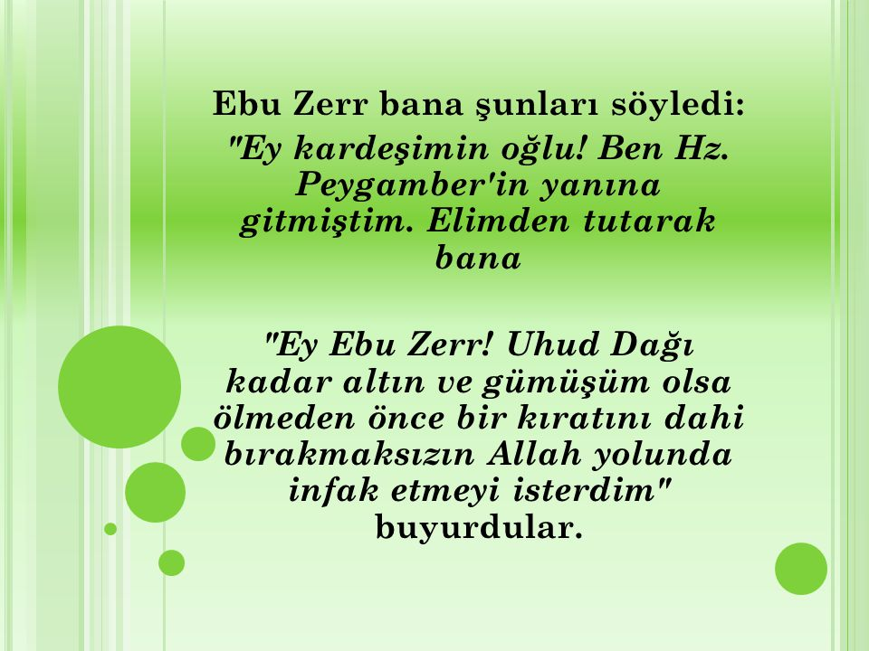 Ebu Zerr bana şunları söyledi: Ey kardeşimin oğlu.