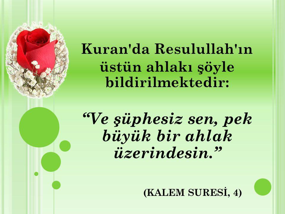 """(KALEM SURESİ, 4) Kuran'da Resulullah'ın üstün ahlakı şöyle bildirilmektedir: """"Ve şüphesiz sen, pek büyük bir ahlak üzerindesin."""""""
