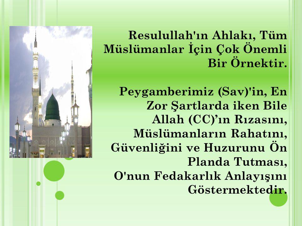 Resulullah'ın Ahlakı, Tüm Müslümanlar İçin Çok Önemli Bir Örnektir. Peygamberimiz (Sav)'in, En Zor Şartlarda iken Bile Allah (CC)'ın Rızasını, Müslüma