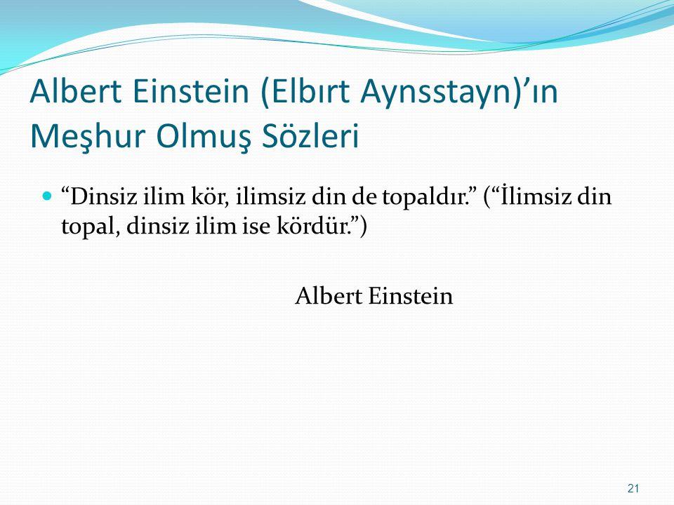 Albert Einstein (Elbırt Aynsstayn)'ın Meşhur Olmuş Sözleri Dinsiz ilim kör, ilimsiz din de topaldır. ( İlimsiz din topal, dinsiz ilim ise kördür. ) Albert Einstein 21