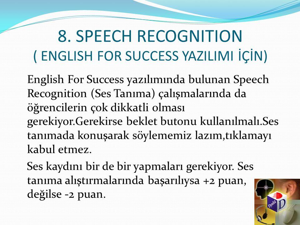8. SPEECH RECOGNITION ( ENGLISH FOR SUCCESS YAZILIMI İÇİN) English For Success yazılımında bulunan Speech Recognition (Ses Tanıma) çalışmalarında da ö