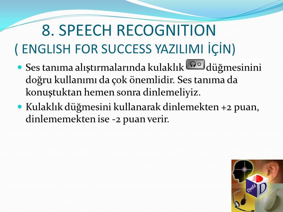 8. SPEECH RECOGNITION ( ENGLISH FOR SUCCESS YAZILIMI İÇİN) Ses tanıma alıştırmalarında kulaklık düğmesinini doğru kullanımı da çok önemlidir. Ses tanı