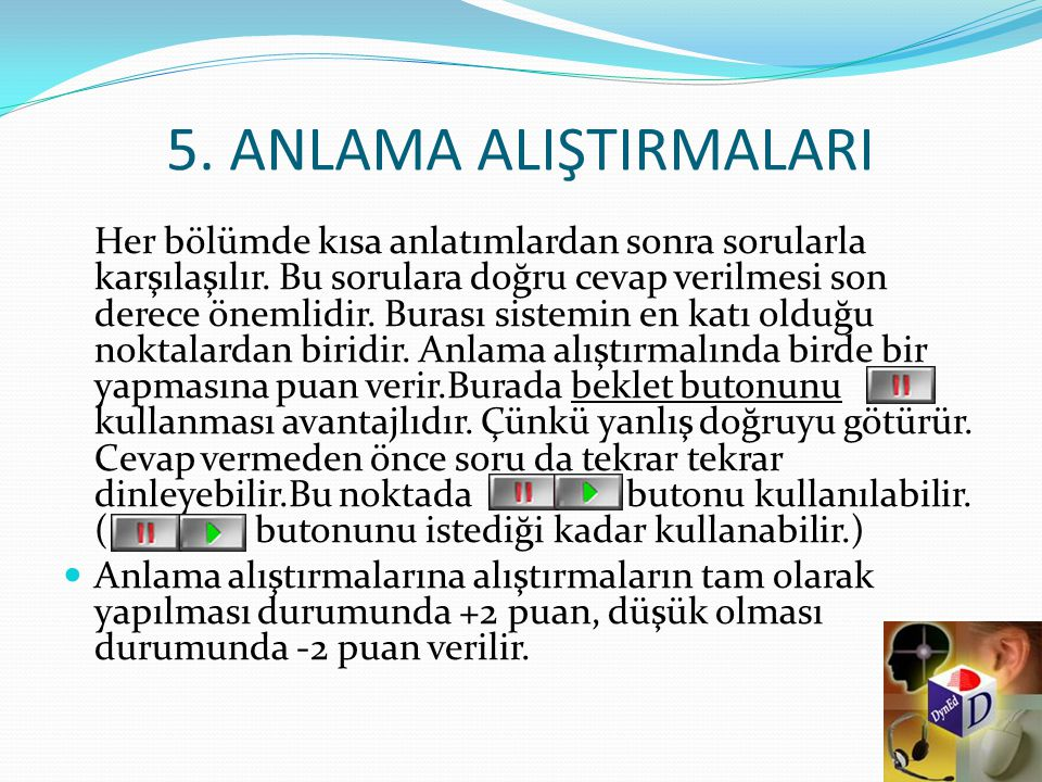 5.ANLAMA ALIŞTIRMALARI Her bölümde kısa anlatımlardan sonra sorularla karşılaşılır.