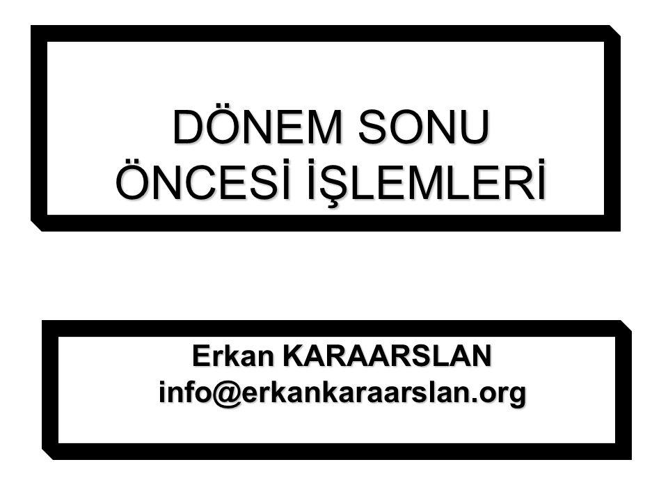 DÖNEM SONU ÖNCESİ İŞLEMLERİ Erkan KARAARSLAN info@erkankaraarslan.org