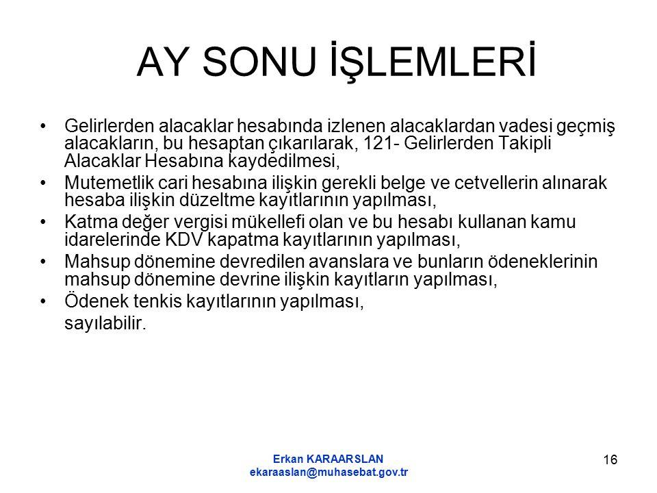 Erkan KARAARSLAN ekaraaslan@muhasebat.gov.tr 16 AY SONU İŞLEMLERİ Gelirlerden alacaklar hesabında izlenen alacaklardan vadesi geçmiş alacakların, bu h