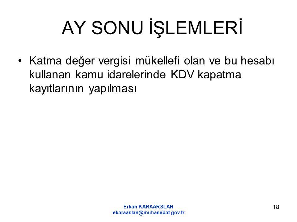 Erkan KARAARSLAN ekaraaslan@muhasebat.gov.tr 18 AY SONU İŞLEMLERİ Katma değer vergisi mükellefi olan ve bu hesabı kullanan kamu idarelerinde KDV kapat