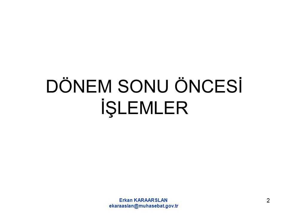 Erkan KARAARSLAN ekaraaslan@muhasebat.gov.tr 2 DÖNEM SONU ÖNCESİ İŞLEMLER