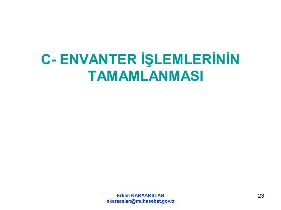 Erkan KARAARSLAN ekaraaslan@muhasebat.gov.tr 23 C- ENVANTER İŞLEMLERİNİN TAMAMLANMASI