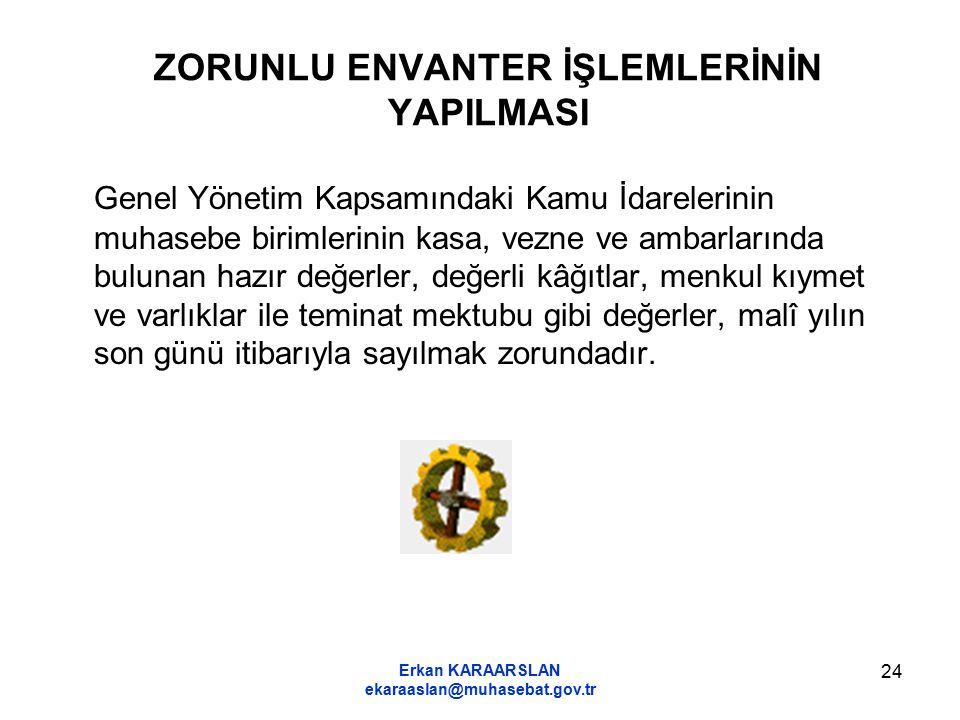 Erkan KARAARSLAN ekaraaslan@muhasebat.gov.tr 24 ZORUNLU ENVANTER İŞLEMLERİNİN YAPILMASI Genel Yönetim Kapsamındaki Kamu İdarelerinin muhasebe birimler