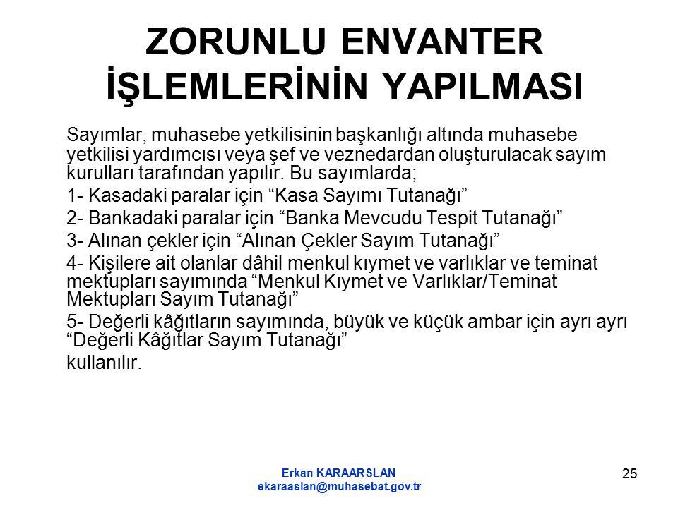 Erkan KARAARSLAN ekaraaslan@muhasebat.gov.tr 25 ZORUNLU ENVANTER İŞLEMLERİNİN YAPILMASI Sayımlar, muhasebe yetkilisinin başkanlığı altında muhasebe ye