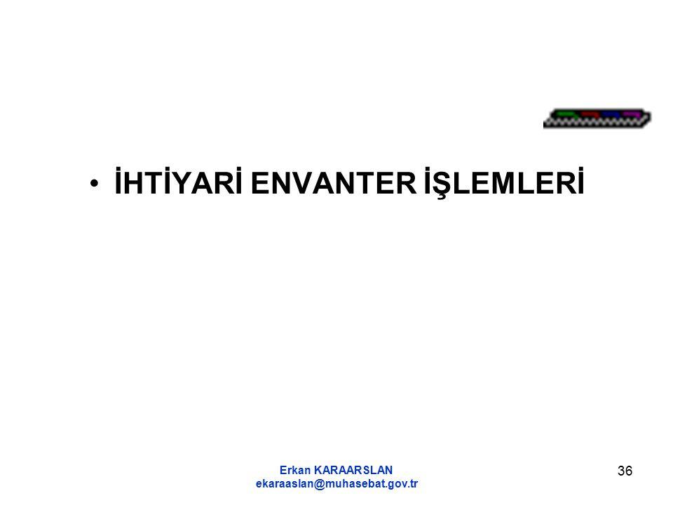 Erkan KARAARSLAN ekaraaslan@muhasebat.gov.tr 36 İHTİYARİ ENVANTER İŞLEMLERİ