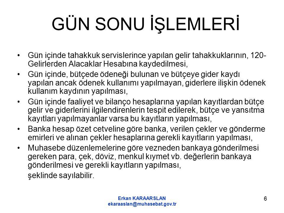 Erkan KARAARSLAN ekaraaslan@muhasebat.gov.tr 6 GÜN SONU İŞLEMLERİ Gün içinde tahakkuk servislerince yapılan gelir tahakkuklarının, 120- Gelirlerden Al