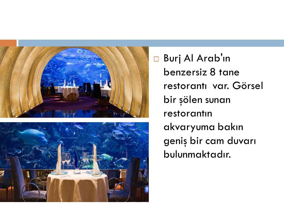  Burj Al Arab'ın benzersiz 8 tane restorantı var. Görsel bir şölen sunan restorantın akvaryuma bakın geniş bir cam duvarı bulunmaktadır.