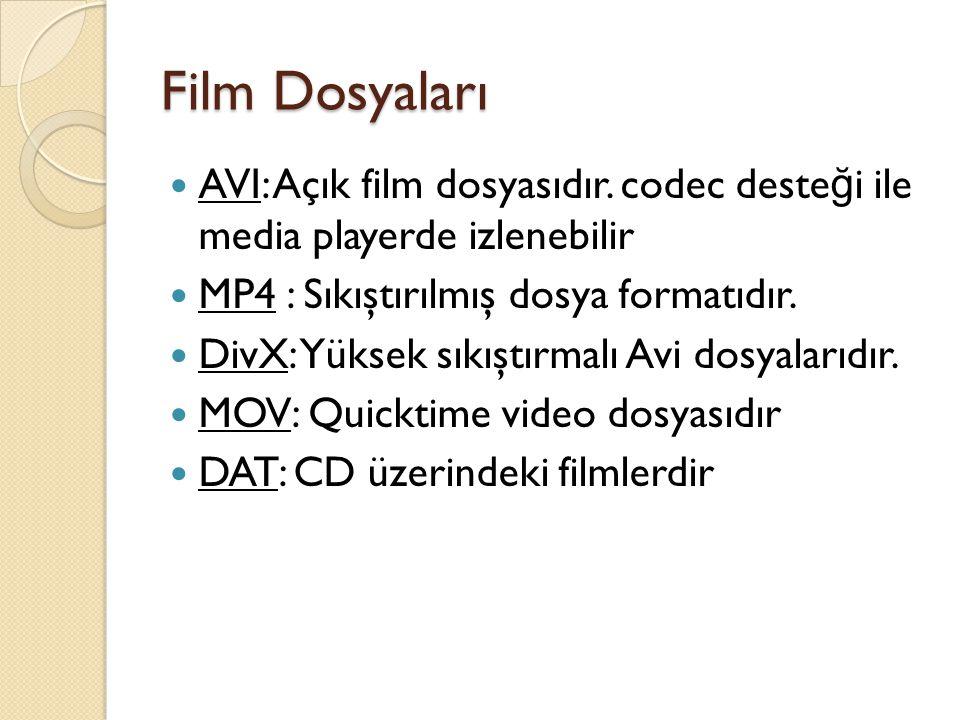 Film Dosyaları AVI: Açık film dosyasıdır. codec deste ğ i ile media playerde izlenebilir MP4 : Sıkıştırılmış dosya formatıdır. DivX: Yüksek sıkıştırma