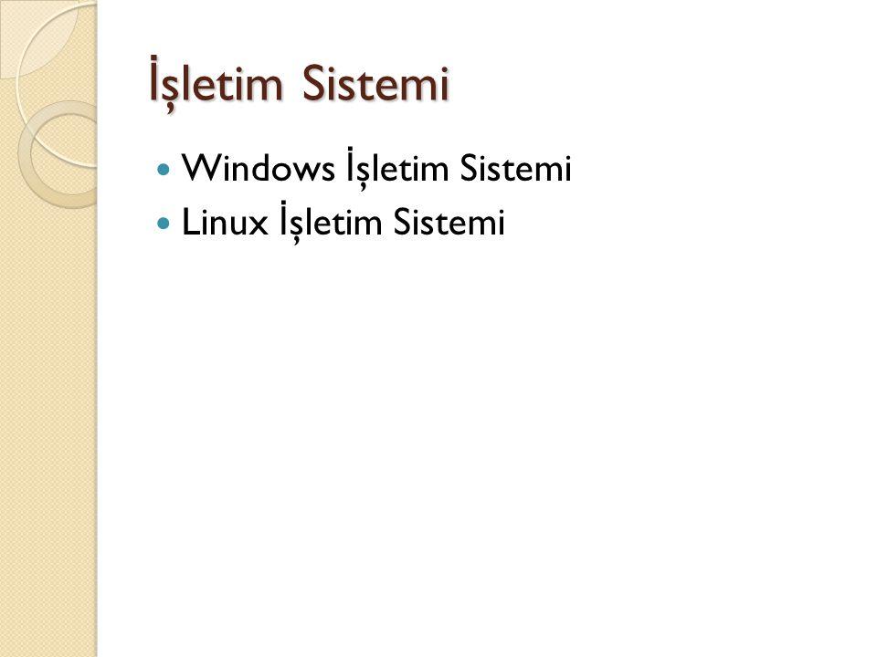 İ şletim Sistemi Windows İ şletim Sistemi Linux İ şletim Sistemi