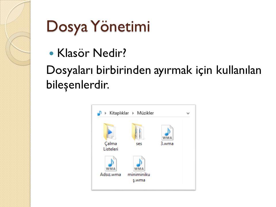 Dosya Yönetimi Klasör Nedir? Dosyaları birbirinden ayırmak için kullanılan bileşenlerdir.