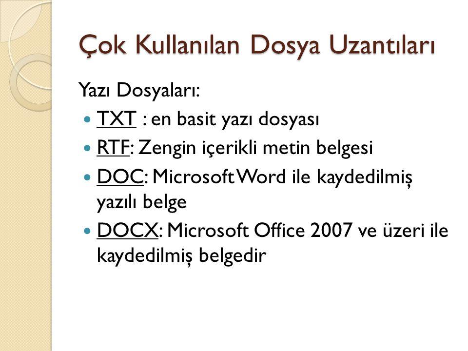 Çok Kullanılan Dosya Uzantıları Yazı Dosyaları: TXT : en basit yazı dosyası RTF: Zengin içerikli metin belgesi DOC: Microsoft Word ile kaydedilmiş yaz
