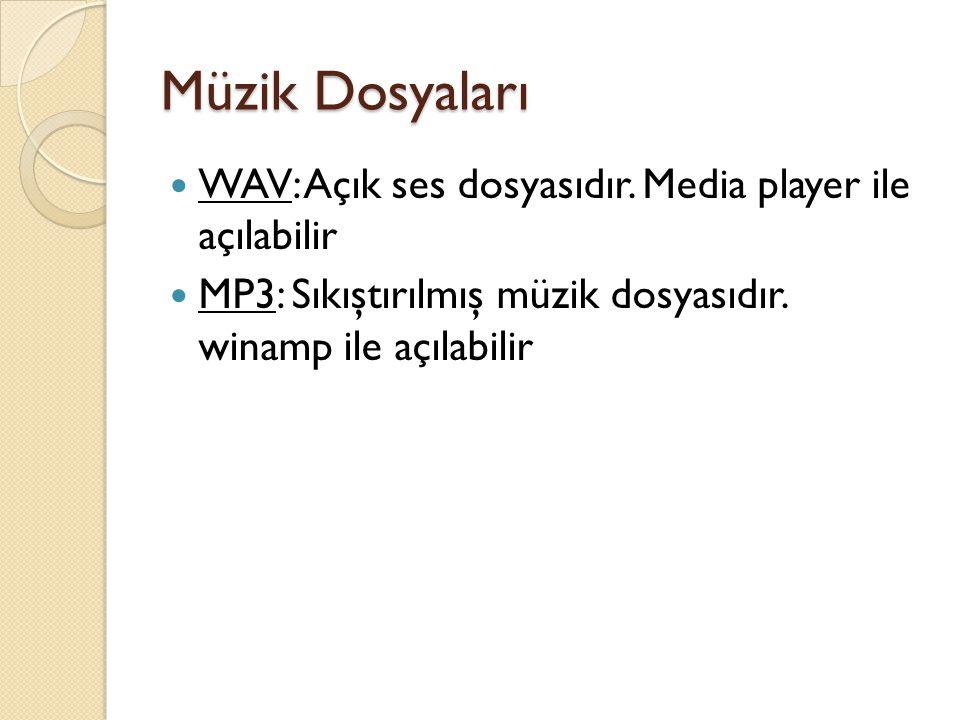 Müzik Dosyaları WAV: Açık ses dosyasıdır. Media player ile açılabilir MP3: Sıkıştırılmış müzik dosyasıdır. winamp ile açılabilir