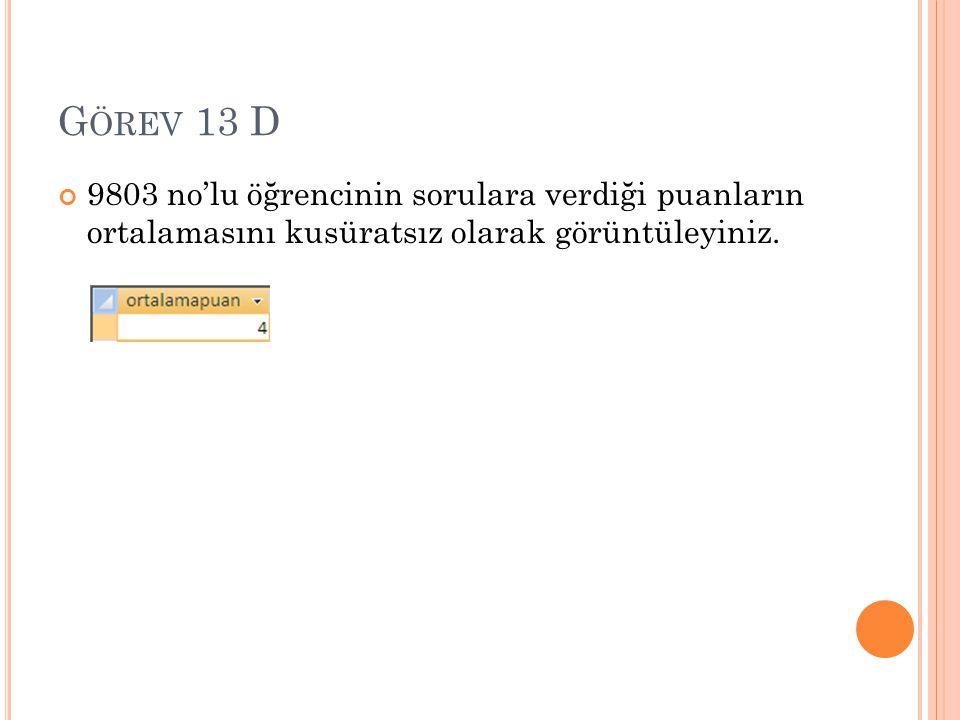 G ÖREV 13 D 9803 no'lu öğrencinin sorulara verdiği puanların ortalamasını kusüratsız olarak görüntüleyiniz.
