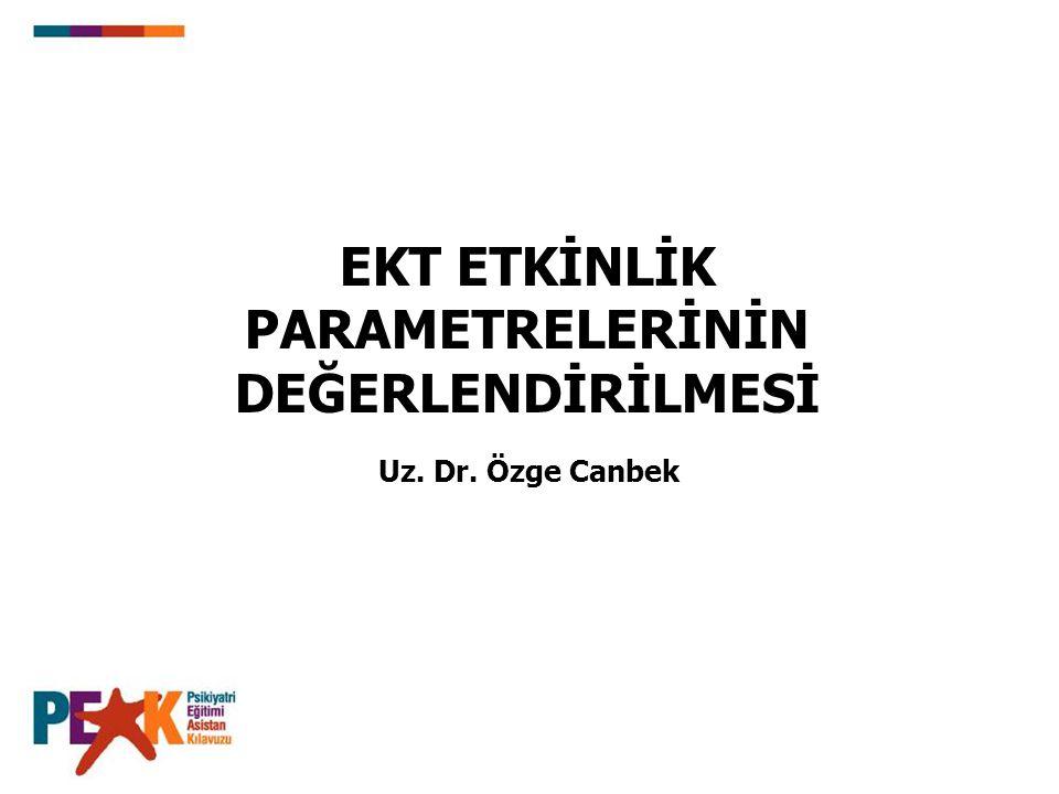 EKT ETKİNLİK PARAMETRELERİNİN DEĞERLENDİRİLMESİ Uz. Dr. Özge Canbek