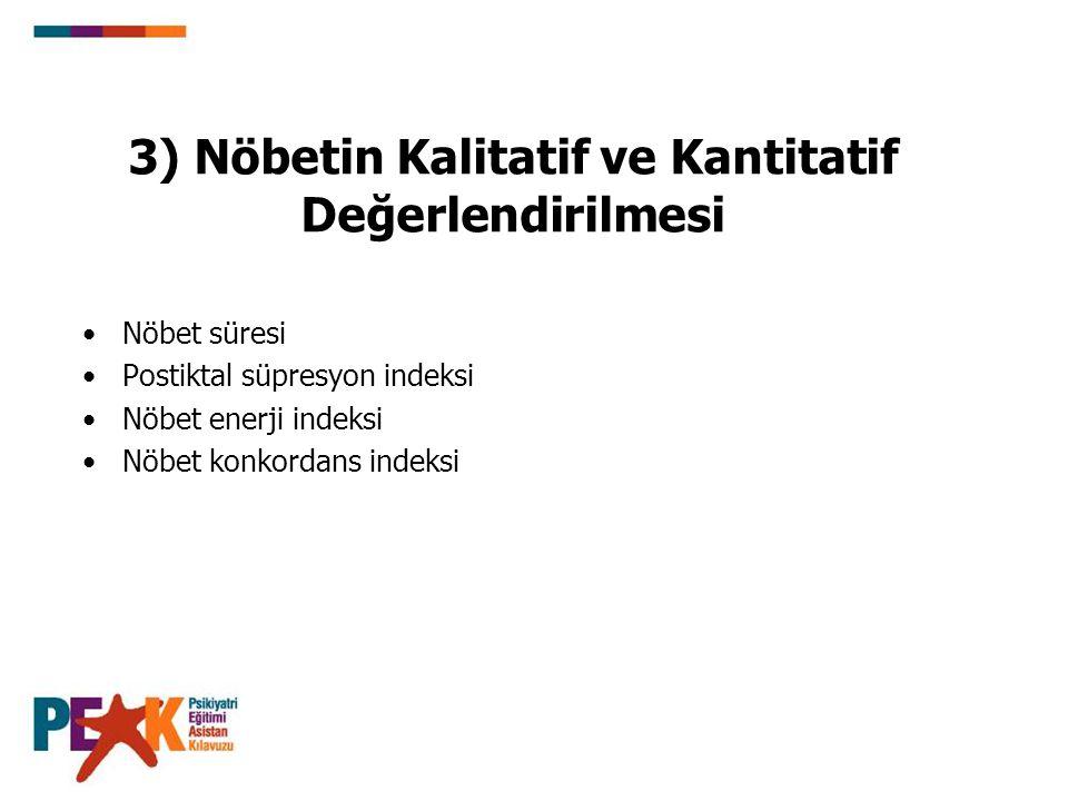 3) Nöbetin Kalitatif ve Kantitatif Değerlendirilmesi Nöbet süresi Postiktal süpresyon indeksi Nöbet enerji indeksi Nöbet konkordans indeksi