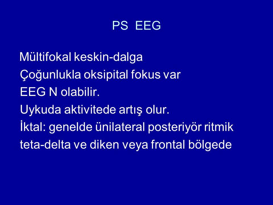PS EEG Mültifokal keskin-dalga Çoğunlukla oksipital fokus var EEG N olabilir. Uykuda aktivitede artış olur. İktal: genelde ünilateral posteriyör ritmi