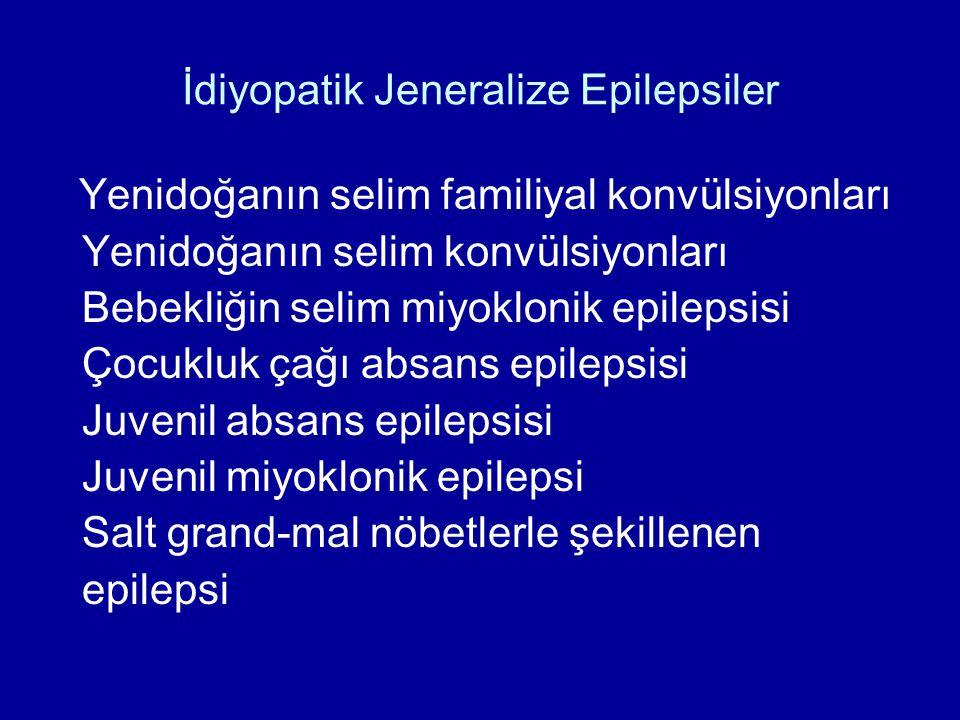 İdiyopatik Jeneralize Epilepsiler Yenidoğanın selim familiyal konvülsiyonları Yenidoğanın selim konvülsiyonları Bebekliğin selim miyoklonik epilepsisi