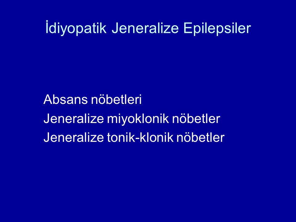 İdiyopatik Jeneralize Epilepsiler Absans nöbetleri Jeneralize miyoklonik nöbetler Jeneralize tonik-klonik nöbetler