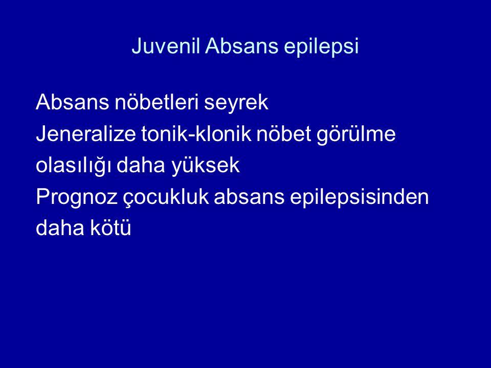 Juvenil Absans epilepsi Absans nöbetleri seyrek Jeneralize tonik-klonik nöbet görülme olasılığı daha yüksek Prognoz çocukluk absans epilepsisinden dah