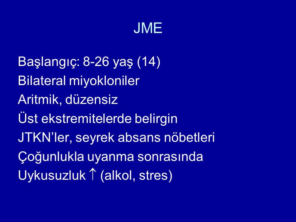 JME Başlangıç: 8-26 yaş (14) Bilateral miyokloniler Aritmik, düzensiz Üst ekstremitelerde belirgin JTKN'ler, seyrek absans nöbetleri Çoğunlukla uyanma