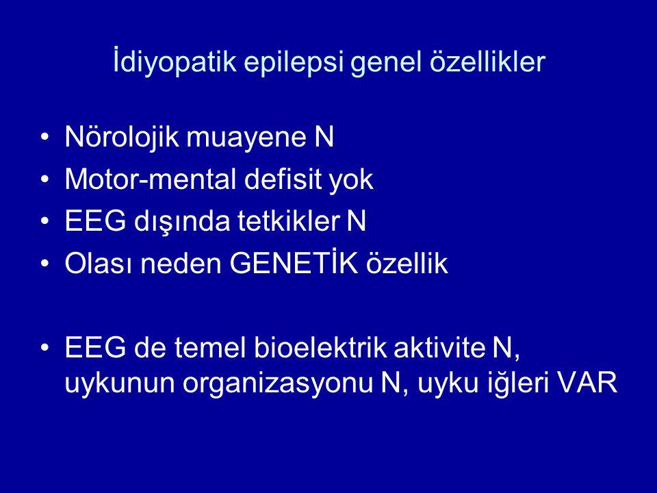 İdiyopatik epilepsi genel özellikler Nörolojik muayene N Motor-mental defisit yok EEG dışında tetkikler N Olası neden GENETİK özellik EEG de temel bio