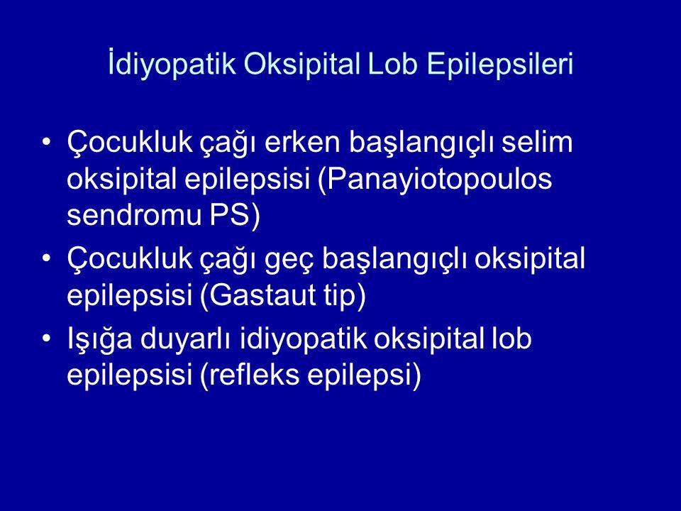 İdiyopatik Oksipital Lob Epilepsileri Çocukluk çağı erken başlangıçlı selim oksipital epilepsisi (Panayiotopoulos sendromu PS) Çocukluk çağı geç başla