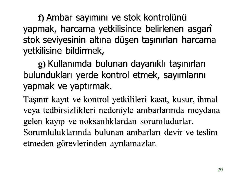 20 f) Ambar sayımını ve stok kontrolünü yapmak, harcama yetkilisince belirlenen asgarî stok seviyesinin altına düşen taşınırları harcama yetkilisine b