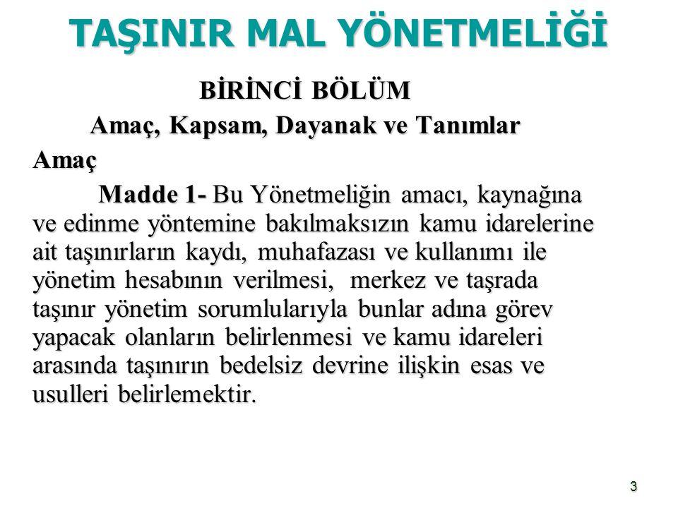 4 Kapsam Kapsam Madde 2- Bu Yönetmelik genel yönetim kapsamındaki kamu idarelerini ve bunlara ait taşınırları kapsar.