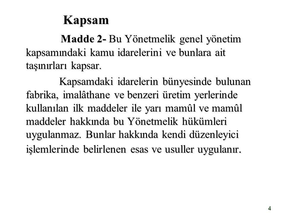 4 Kapsam Kapsam Madde 2- Bu Yönetmelik genel yönetim kapsamındaki kamu idarelerini ve bunlara ait taşınırları kapsar. Madde 2- Bu Yönetmelik genel yön