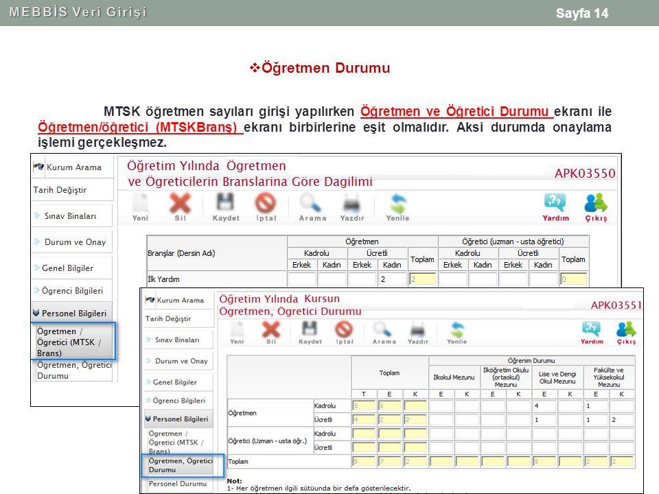 Sayfa 14 MTSK öğretmen sayıları girişi yapılırken Öğretmen ve Öğretici Durumu ekranı ile Öğretmen/öğretici (MTSKBranş) ekranı birbirlerine eşit olmalıdır.