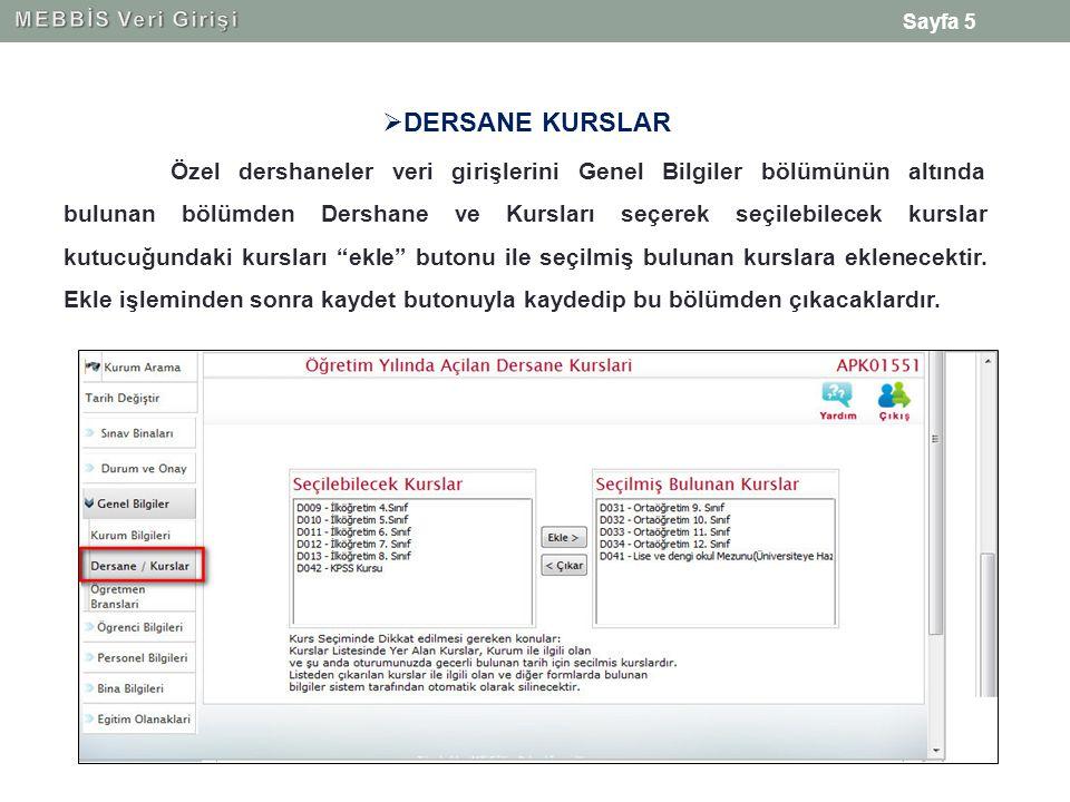 Sayfa 5  DERSANE KURSLAR Özel dershaneler veri girişlerini Genel Bilgiler bölümünün altında bulunan bölümden Dershane ve Kursları seçerek seçilebilec