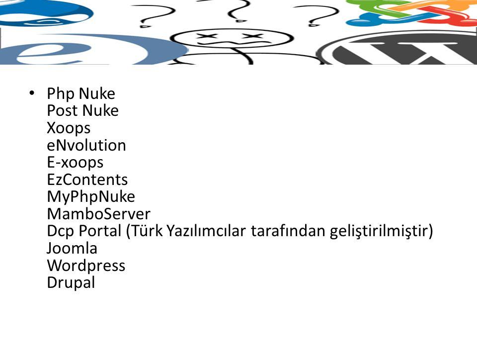 Php Nuke Post Nuke Xoops eNvolution E-xoops EzContents MyPhpNuke MamboServer Dcp Portal (Türk Yazılımcılar tarafından geliştirilmiştir) Joomla Wordpress Drupal