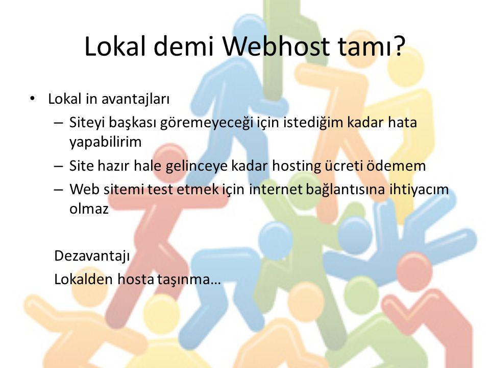 Lokal demi Webhost tamı? Lokal in avantajları –S–Siteyi başkası göremeyeceği için istediğim kadar hata yapabilirim –S–Site hazır hale gelinceye kadar