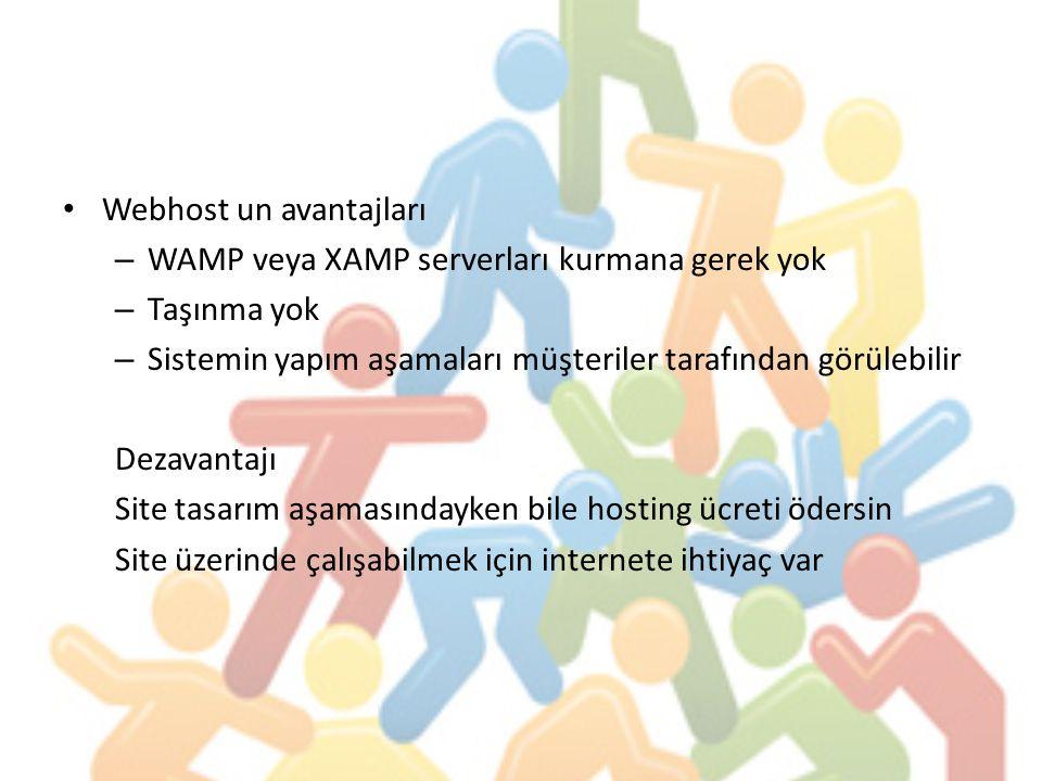 Webhost un avantajları –W–WAMP veya XAMP serverları kurmana gerek yok –T–Taşınma yok –S–Sistemin yapım aşamaları müşteriler tarafından görülebilir Dezavantajı Site tasarım aşamasındayken bile hosting ücreti ödersin Site üzerinde çalışabilmek için internete ihtiyaç var