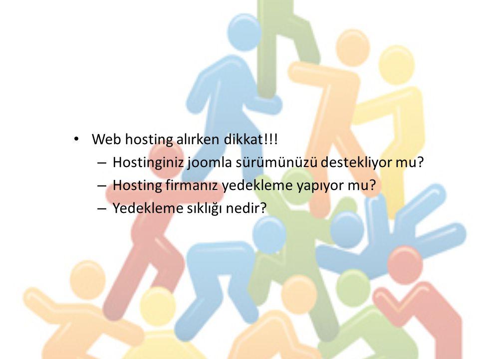 Web hosting alırken dikkat!!! –H–Hostinginiz joomla sürümünüzü destekliyor mu? –H–Hosting firmanız yedekleme yapıyor mu? –Y–Yedekleme sıklığı nedir?