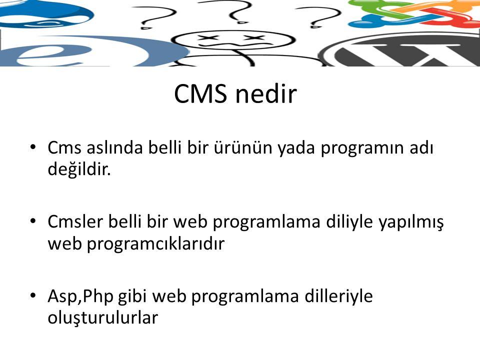 CMS nedir Cms aslında belli bir ürünün yada programın adı değildir. Cmsler belli bir web programlama diliyle yapılmış web programcıklarıdır Asp,Php gi