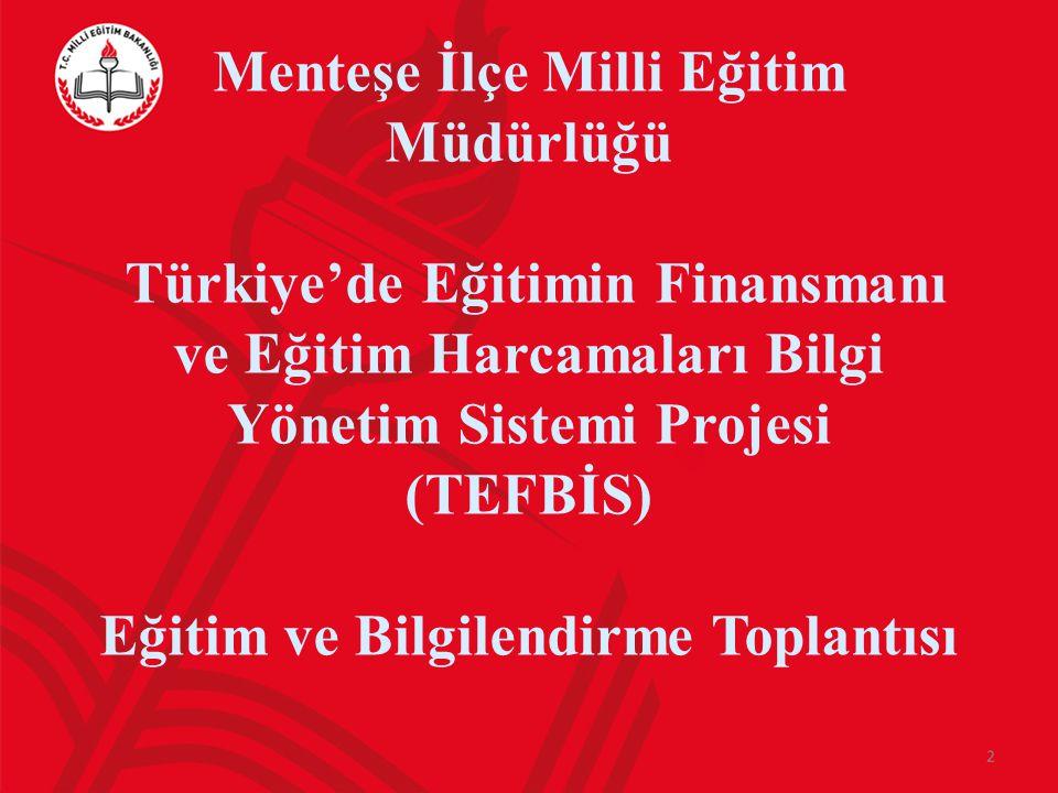 Menteşe İlçe Milli Eğitim Müdürlüğü Türkiye'de Eğitimin Finansmanı ve Eğitim Harcamaları Bilgi Yönetim Sistemi Projesi (TEFBİS) Eğitim ve Bilgilendirm