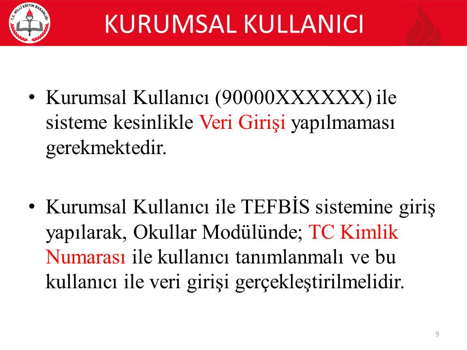 KURUMSAL KULLANICI Kurumsal Kullanıcı (90000XXXXXX) ile sisteme kesinlikle Veri Girişi yapılmaması gerekmektedir. Kurumsal Kullanıcı ile TEFBİS sistem