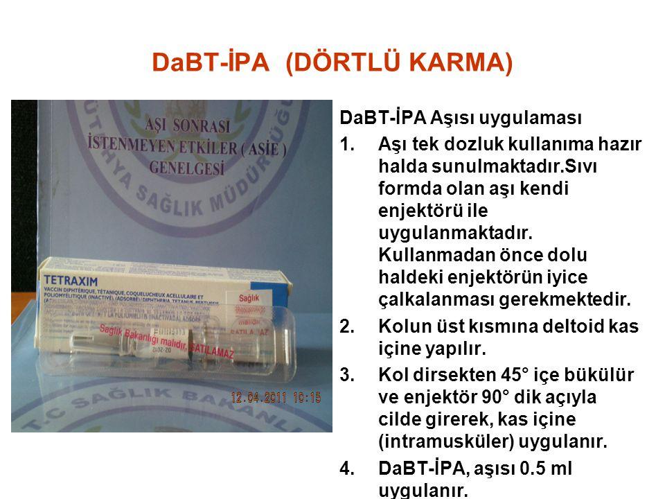 DaBT-İPA (DÖRTLÜ KARMA) DaBT-İPA Aşısı uygulaması 1.Aşı tek dozluk kullanıma hazır halda sunulmaktadır.Sıvı formda olan aşı kendi enjektörü ile uygula