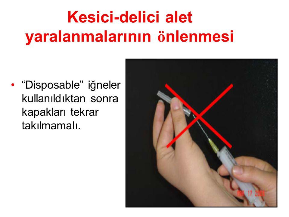 """Kesici-delici alet yaralanmalarının ö nlenmesi """"Disposable"""" iğneler kullanıldıktan sonra kapakları tekrar takılmamalı."""